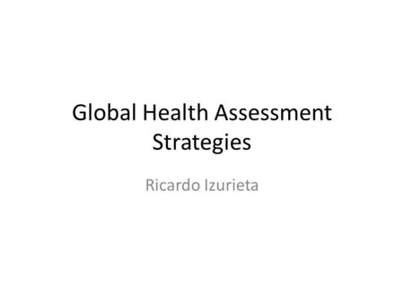 Global Health Assessment Strategies Ricardo Izurieta.