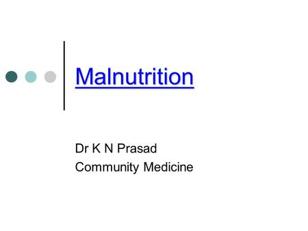 "Malnutrition Dr K N Prasad Community Medicine. ""PEM"": Invariably reflects combined deficiencies in… Protein: deficit in amino acids needed for cell structure,"