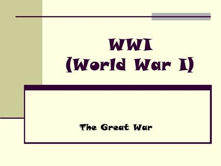 WWI (World War I) The Great War. World War I World War I began when Austria-Hungary's soon to be king was assassinated by Serbian Nationalists when he.