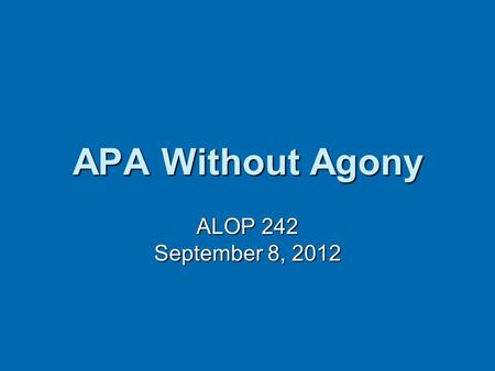 APA Without Agony ALOP 242 September 8, 2012.