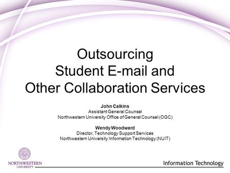 Outsourcing Student E-mail and Other Collaboration Services John Calkins Assistant General Counsel Northwestern University Office of General Counsel (OGC)