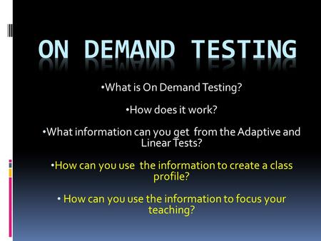 What is On Demand Testing? How does it work? What information can you get from the Adaptive and Linear Tests? How can you use the information to create.