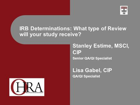 Stanley Estime, MSCI, CIP Senior QA/QI Specialist Lisa Gabel, CIP QA/QI Specialist IRB Determinations: What type of Review will your study receive?