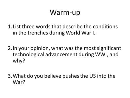 Warm-up 1.List three words that describe the conditions in the trenches during World War I. 2.In your opinion, what was the most significant technological.