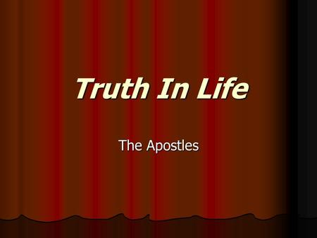 Truth In Life The Apostles. THE APOSTLES PeterPhillipJames the less AndrewBartholomewLebbaeus JamesThomasSimon JohnMatthewJudas.