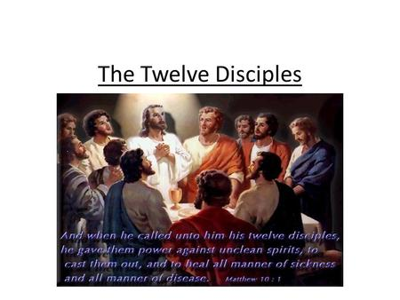 The Twelve Disciples. Peter and Andrew Peter was a fisherman. Jesus told him: leave your fishing and come with me. Andrew is Peter's brother and he was.