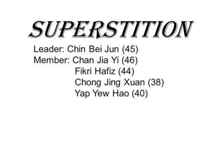 Superstition Leader: Chin Bei Jun (45) Member: Chan Jia Yi (46)