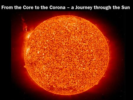From the Core to the Corona – a Journey through the Sun.