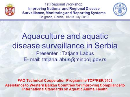 1st Regional Workshop: Improving National and Regional Disease Surveillance, Monitoring and Reporting Systems Belgrade, Serbia, 15-19 July 2013 FAO Technical.