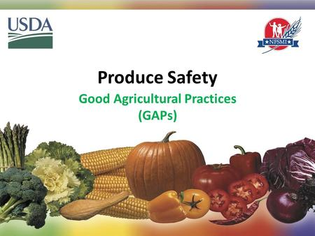 Produce Safety Good Agricultural Practices (GAPs) 1.