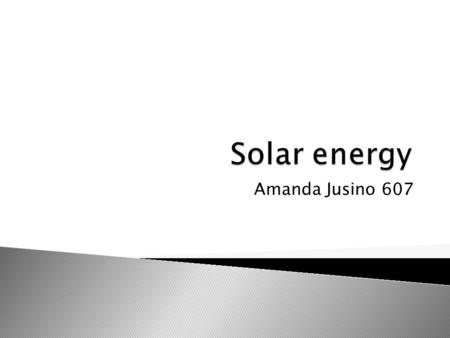 Amanda Jusino 607.  Solar energy is the radiant energy produced by the sun. Solar energy comes from the sun. The sun has solar  energy that's how it.
