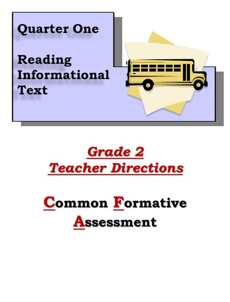 1 Quarter One Reading Informational Text Quarter One Reading Informational Text Grade 2 Teacher Directions C ommon F ormative A ssessment.