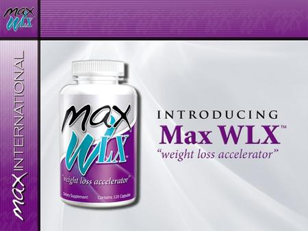 "Max International has acquired the worldwide distribution rights of the patent-protected, breakthrough product Max WLX ""weight loss accelerator"""