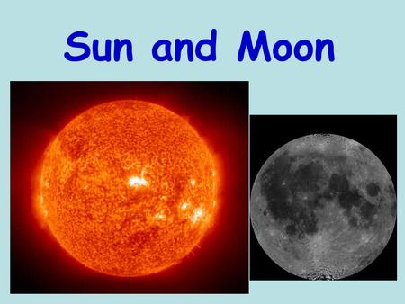 Sun and Moon. The Sun is…. A star In the Main Sequence stage 99% of the total mass in the solar system 109 times as big as the Earth.