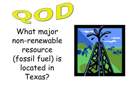 What major non-renewable resource (fossil fuel) is located in Texas?