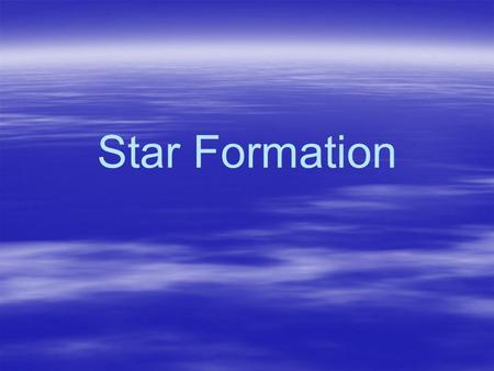 Star Formation. Formation of the First Materials Big-Bang Event   Initial event created the physical forces, atomic particle building blocks, photons,