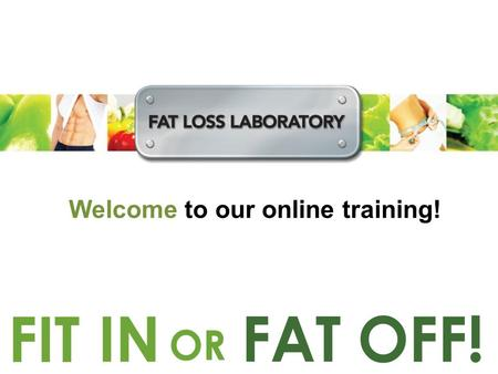 Welcome to our online training!. We take you through… What is Fat Loss Laboratory? How does it work? What benefit is there for you? How do you join?