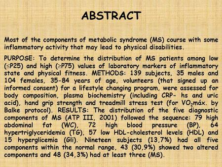 ABSTRACT Most of the components of metabolic syndrome (MS) course with some inflammatory activity that may lead to physical disabilities. PURPOSE: To determine.