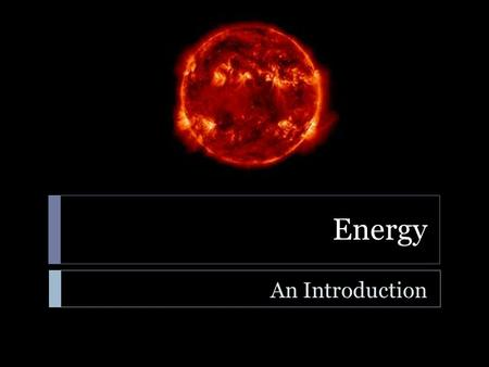 Energy An Introduction. Energy  Learning Standard  ENGR-EP-1. Students will utilize the ideas of energy, work, power, and force to explain how systems.
