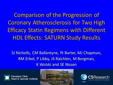 Comparison of the Progression of Coronary Atherosclerosis for Two High Efficacy Statin Regimens with Different HDL Effects: SATURN Study Results SJ Nicholls,