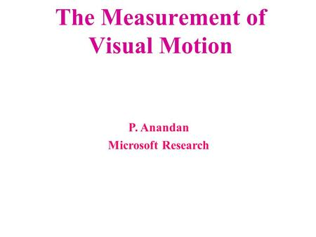 The Measurement of Visual Motion P. Anandan Microsoft Research.