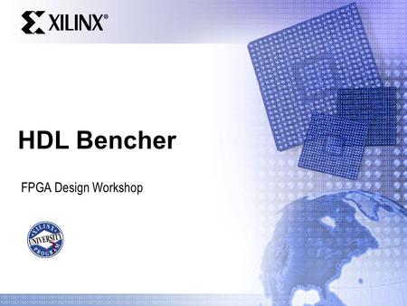 HDL Bencher FPGA Design Workshop. For Academic Use Only Presentation Name 2 Objectives After completing this module, you will be able to:  Describe the.