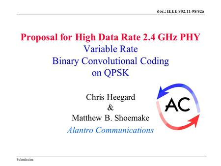 Doc.: IEEE 802.11-98/82a Submission Proposal for High Data Rate 2.4 GHz PHY Variable Rate Binary Convolutional Coding on QPSK Chris Heegard & Matthew B.