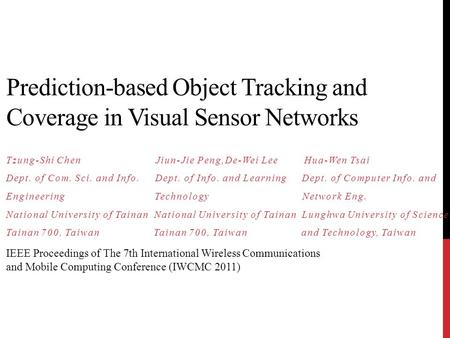 Prediction-based Object Tracking and Coverage in Visual Sensor Networks Tzung-Shi Chen Jiun-Jie Peng,De-Wei Lee Hua-Wen Tsai Dept. of Com. Sci. and Info.