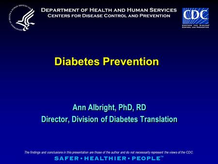 The findings and conclusions in this presentation are those of the author and do not necessarily represent the views of the CDC. Diabetes Prevention Ann.