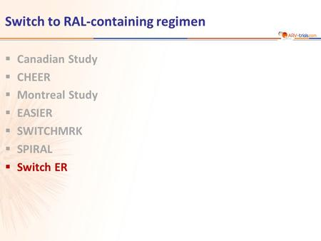 Switch to RAL-containing regimen  Canadian Study  CHEER  Montreal Study  EASIER  SWITCHMRK  SPIRAL  Switch ER.