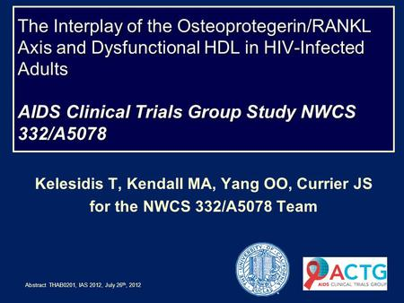 The Interplay of the Osteoprotegerin/RANKL Axis and Dysfunctional HDL in HIV-Infected Adults AIDS Clinical Trials Group Study NWCS 332/A5078 Kelesidis.