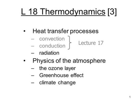 L 18 Thermodynamics [3] Heat transfer processes –convection –conduction –radiation Physics of the atmosphere –the ozone layer –Greenhouse effect –climate.