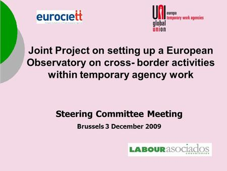 Joint Project on setting up a European Observatory on cross- border activities within temporary agency work Steering Committee Meeting Brussels 3 December.
