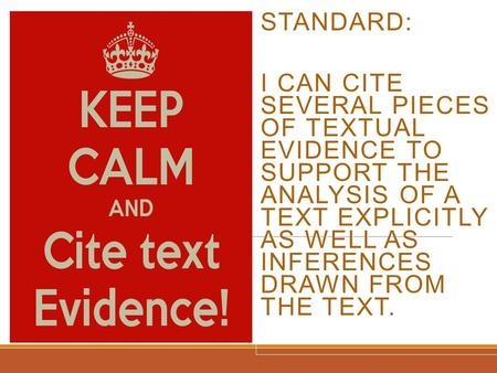 STANDARD: I CAN CITE SEVERAL PIECES OF TEXTUAL EVIDENCE TO SUPPORT THE ANALYSIS OF A TEXT EXPLICITLY AS WELL AS INFERENCES DRAWN FROM THE TEXT.