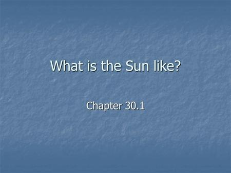 What is the Sun like? Chapter 30.1. The Sun is the largest object in the solar system The Sun is the largest object in the solar system It's diameter.