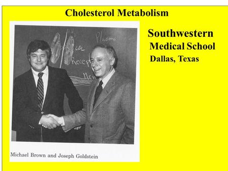 Cholesterol Metabolism Southwestern Medical School Dallas, Texas.