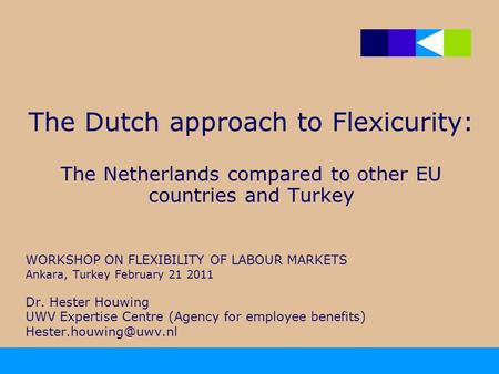 The Dutch approach to Flexicurity: The Netherlands compared to other EU countries and Turkey WORKSHOP ON FLEXIBILITY OF LABOUR MARKETS Ankara, Turkey February.