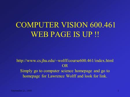September 21, 19981 COMPUTER VISION 600.461 WEB PAGE IS UP !!  OR Simply go to computer science homepage.