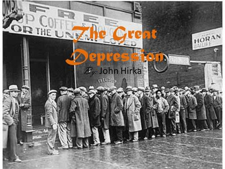 The Great Depression By: John Hirka A Quick Glance -The Great Depression was the longest, most devastating economic crisis in American history. Despair.