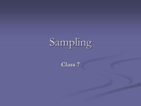 Sampling Class 7. Goals of Sampling Representation of a population Representation of a population Representation of a specific phenomenon or behavior.