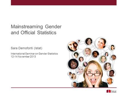 Mainstreaming Gender and Official Statistics Sara Demofonti (Istat) International Seminar on Gender Statistics 12-14 November 2013.