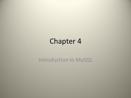 "Chapter 4 Introduction to MySQL. MySQL ""the world's most popular open-source database application"" ""commonly used with PHP"""