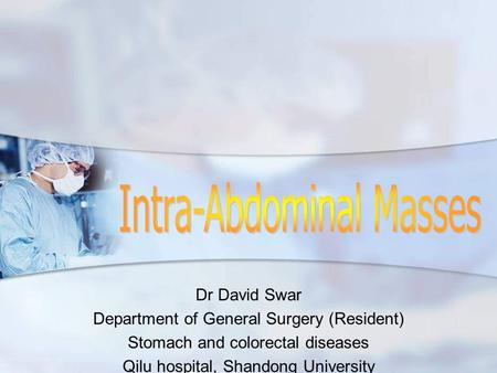 Dr David Swar Department of General Surgery (Resident) Stomach and colorectal diseases Qilu hospital, Shandong University.