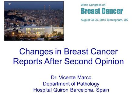 Changes in Breast Cancer Reports After Second Opinion Dr. Vicente Marco Department of Pathology Hospital Quiron Barcelona. Spain.