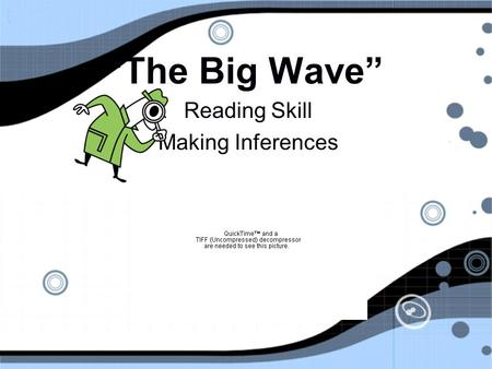 """The Big Wave"" Reading Skill Making Inferences Reading Skill Making Inferences."