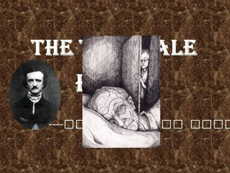 The Tell-Tale Heart ---- Edgar Allan Pore. plot  An old man has a clouded, pale and vulture- like eye which so distressed the narrator that the author.