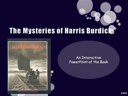 Legend has it that Harris Burdick was interested in having some of his short stories published, so he met with a publisher to give him the illustrations.
