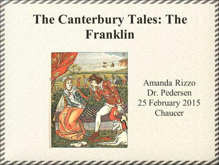 The Canterbury Tales: The Franklin Amanda Rizzo Dr. Pedersen 25 February 2015 Chaucer.