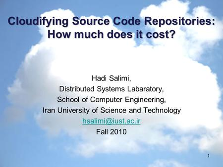 Cloudifying Source Code Repositories: How much does it cost? 1 Hadi Salimi, Distributed Systems Labaratory, School of Computer Engineering, Iran University.