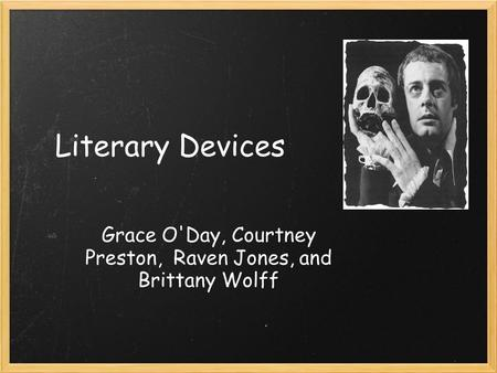 Literary Devices Grace O'Day, Courtney Preston, Raven Jones, and Brittany Wolff.